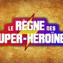 Le Règne des Super-Héroïnes, la conférence !